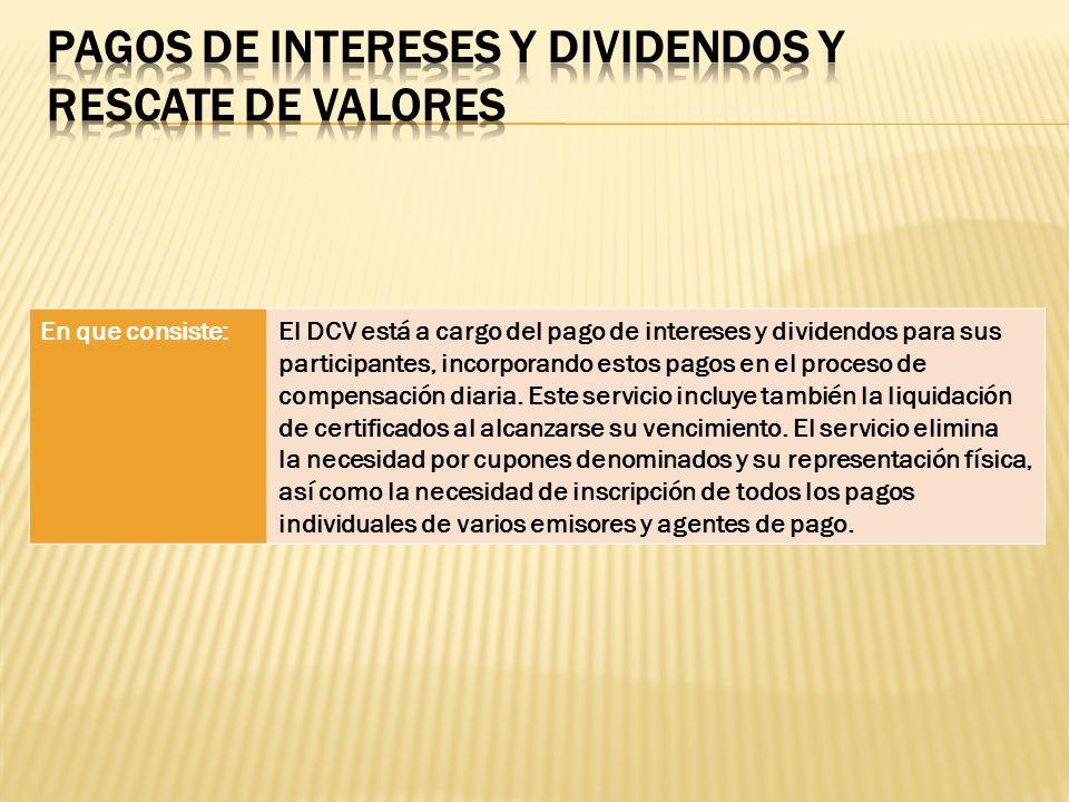 En que consiste:El DCV está a cargo del pago de intereses y dividendos para sus participantes, incorporando estos pagos en el proceso de compensación