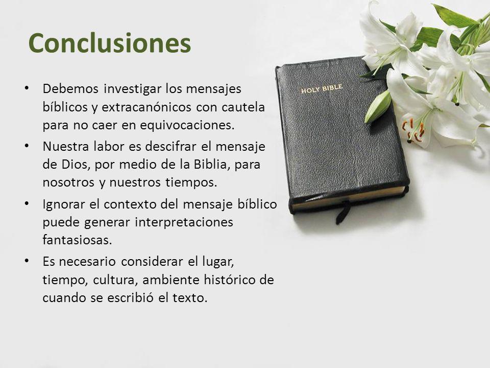 Conclusiones Debemos investigar los mensajes bíblicos y extracanónicos con cautela para no caer en equivocaciones. Nuestra labor es descifrar el mensa