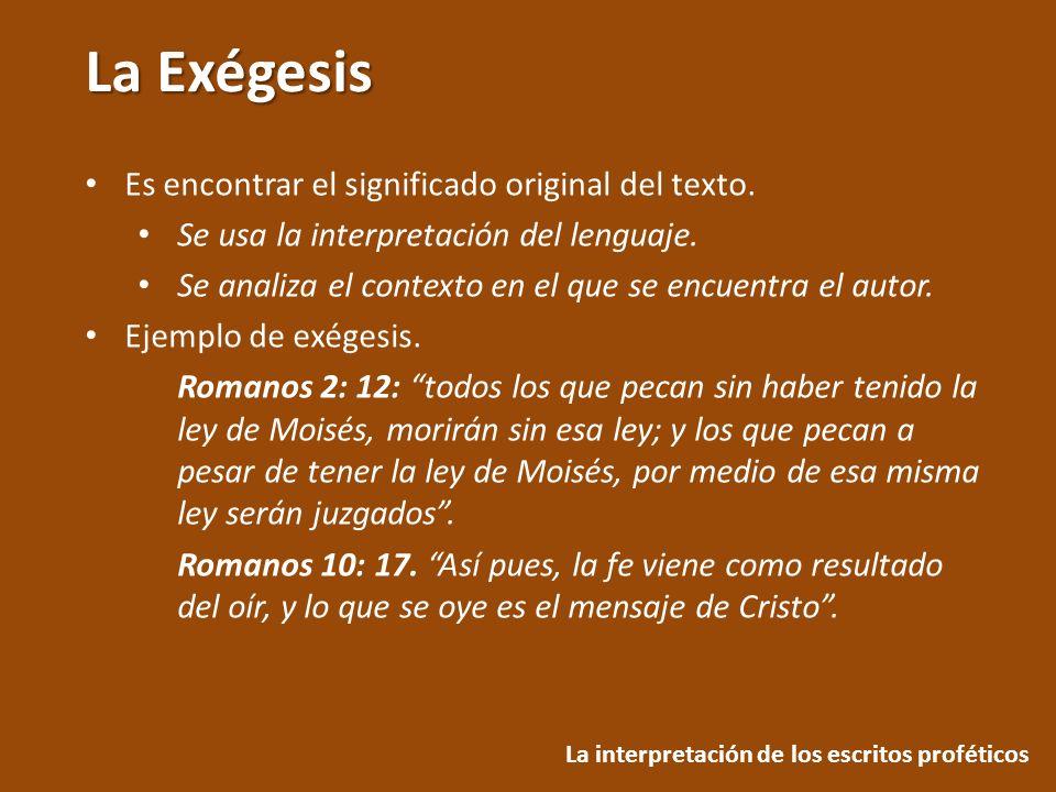 La Exégesis La interpretación de los escritos proféticos Es encontrar el significado original del texto. Se usa la interpretación del lenguaje. Se ana
