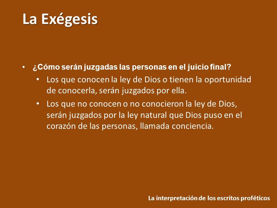La Exégesis La interpretación de los escritos proféticos ¿Cómo serán juzgadas las personas en el juicio final? Los que conocen la ley de Dios o tienen