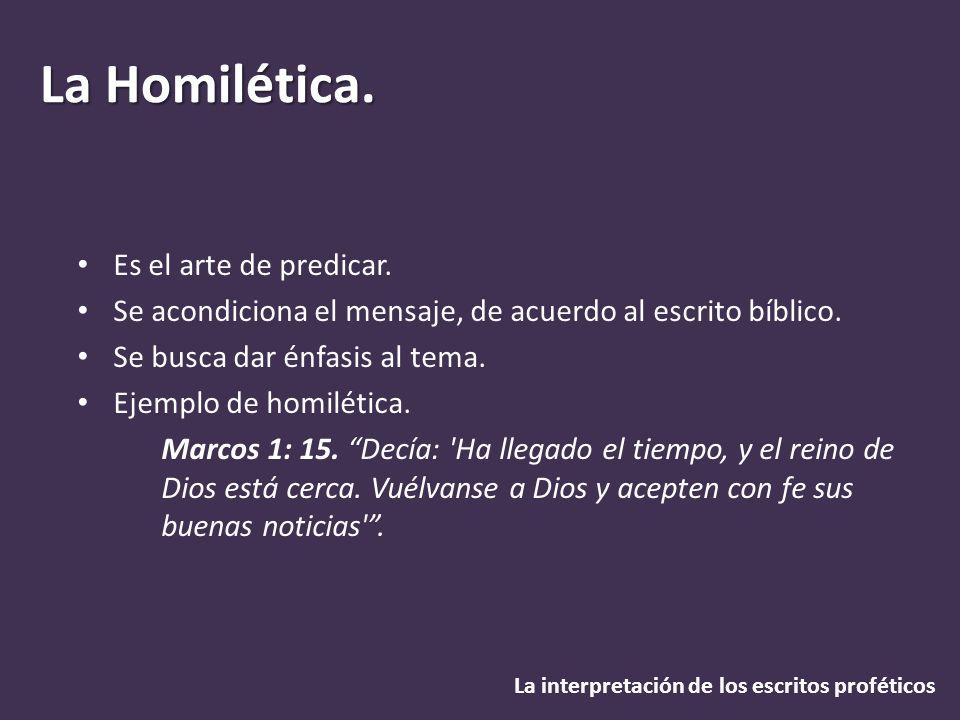 La Homilética. La interpretación de los escritos proféticos Es el arte de predicar. Se acondiciona el mensaje, de acuerdo al escrito bíblico. Se busca