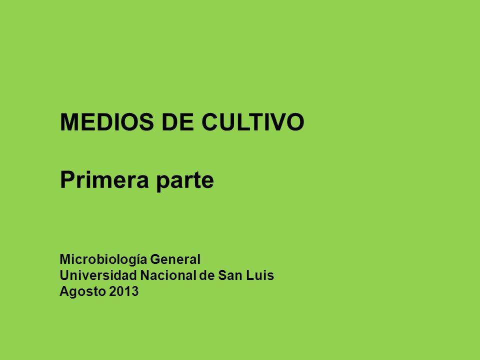 MEDIOS DE CULTIVO Primera parte Microbiología General Universidad Nacional de San Luis Agosto 2013