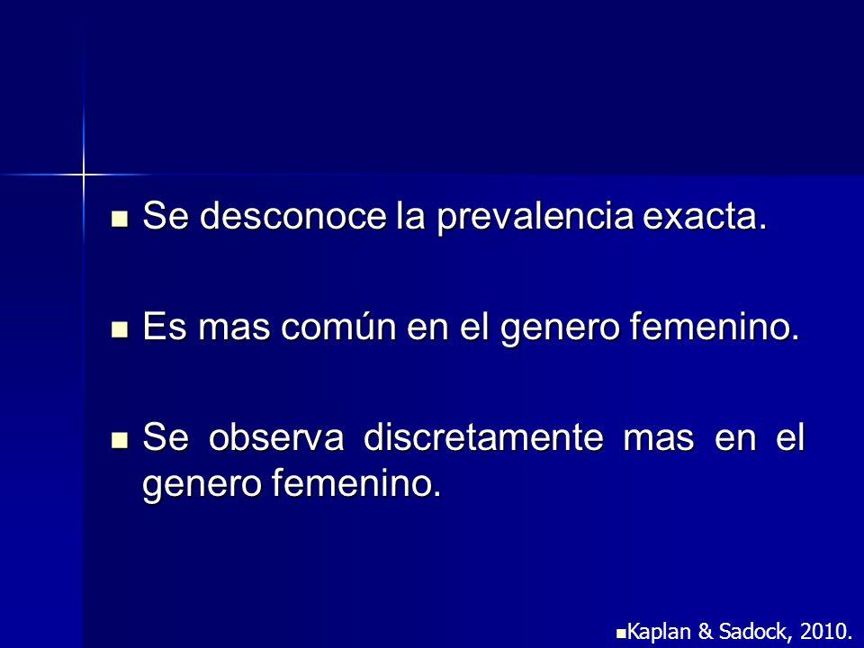 Se desconoce la prevalencia exacta. Se desconoce la prevalencia exacta. Es mas común en el genero femenino. Es mas común en el genero femenino. Se obs