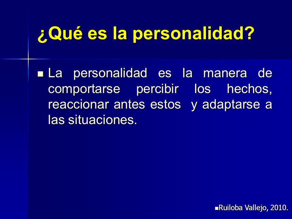 ¿Qué es la personalidad? La personalidad es la manera de comportarse percibir los hechos, reaccionar antes estos y adaptarse a las situaciones. La per