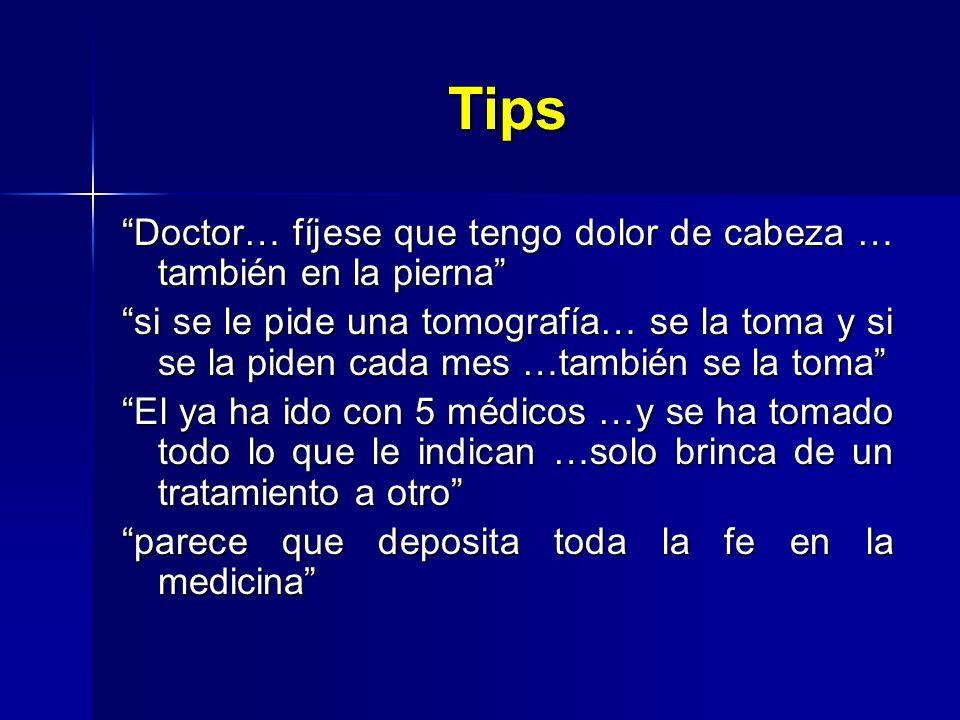 Tips Doctor… fíjese que tengo dolor de cabeza … también en la pierna si se le pide una tomografía… se la toma y si se la piden cada mes …también se la