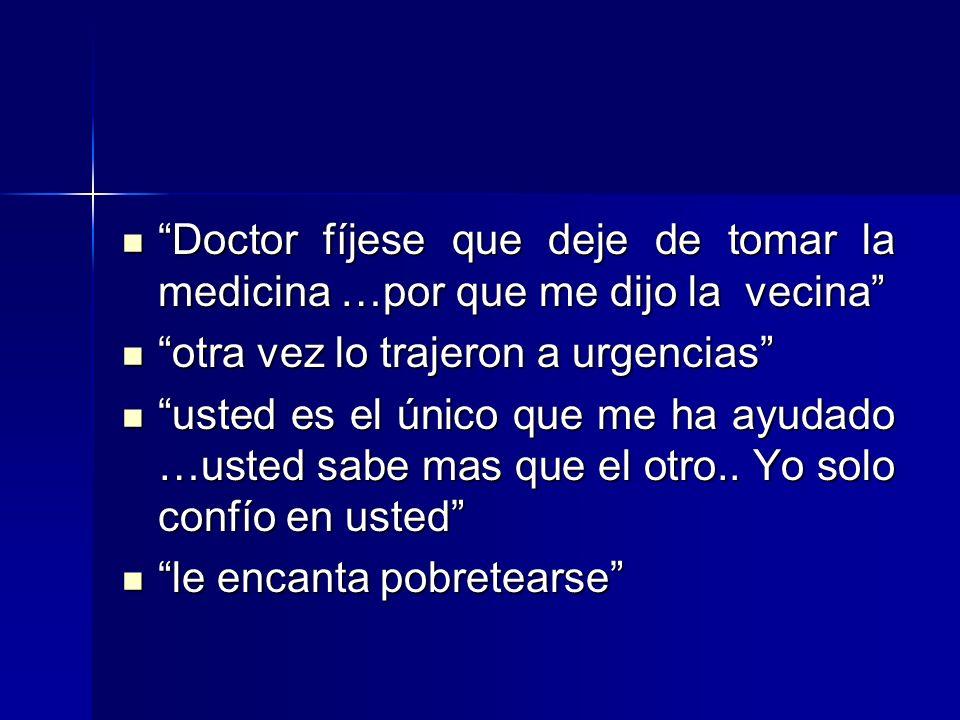 Doctor fíjese que deje de tomar la medicina …por que me dijo la vecina Doctor fíjese que deje de tomar la medicina …por que me dijo la vecina otra vez