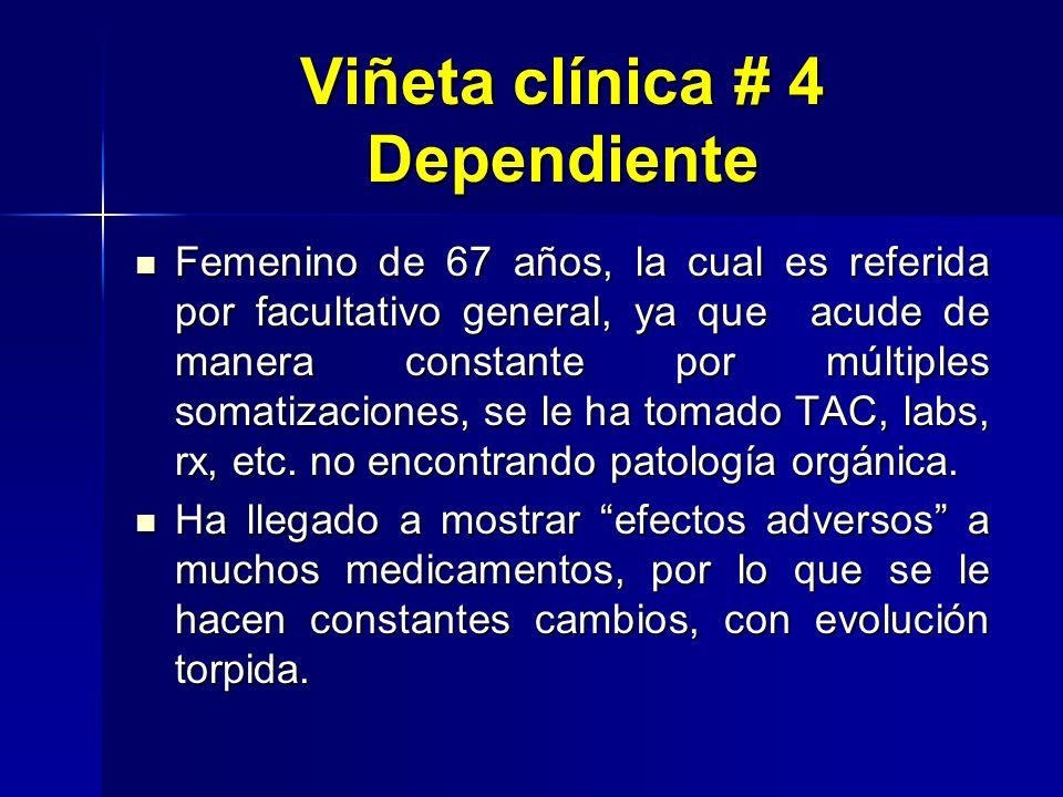 Viñeta clínica # 4 Dependiente Femenino de 67 años, la cual es referida por facultativo general, ya que acude de manera constante por múltiples somati