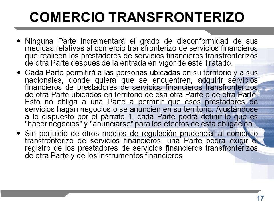 17 COMERCIO TRANSFRONTERIZO Ninguna Parte incrementará el grado de disconformidad de sus medidas relativas al comercio transfronterizo de servicios fi