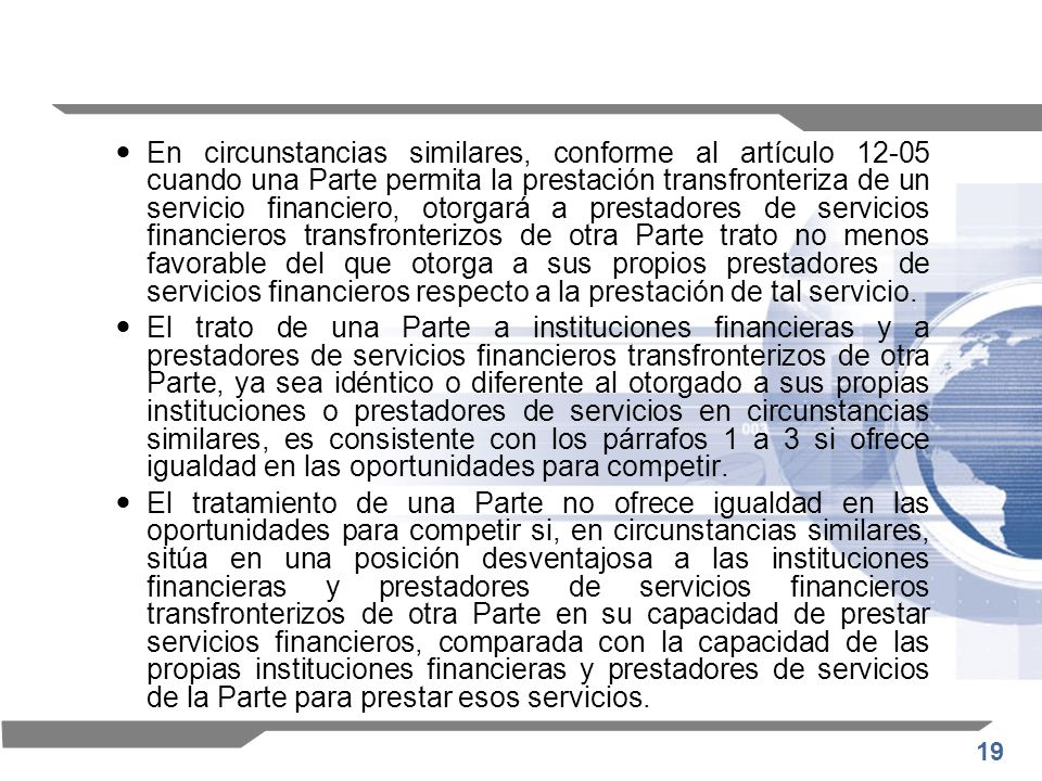 19 En circunstancias similares, conforme al artículo 12-05 cuando una Parte permita la prestación transfronteriza de un servicio financiero, otorgará