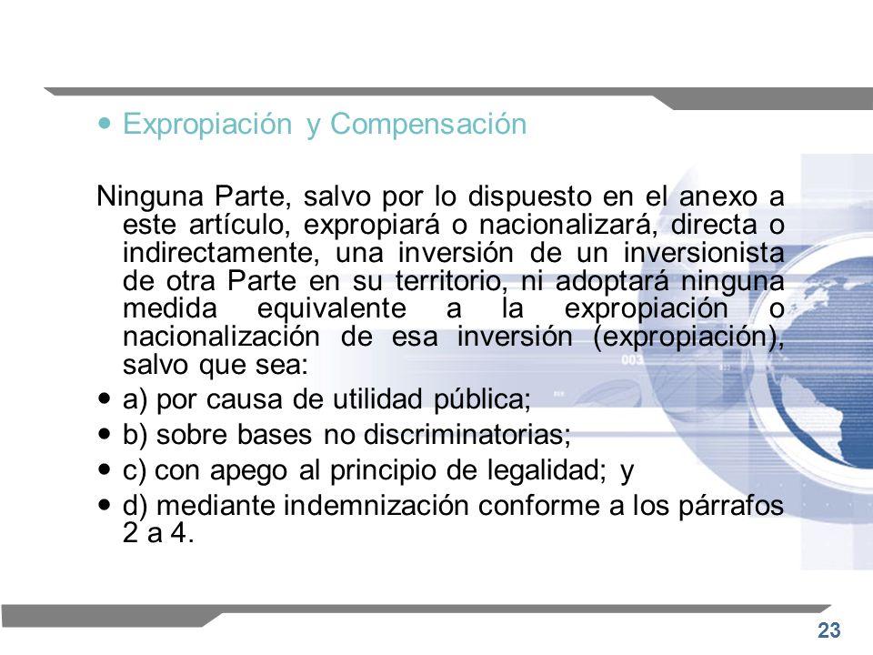 23 Expropiación y Compensación Ninguna Parte, salvo por lo dispuesto en el anexo a este artículo, expropiará o nacionalizará, directa o indirectamente