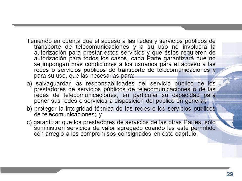 29 Teniendo en cuenta que el acceso a las redes y servicios públicos de transporte de telecomunicaciones y a su uso no involucra la autorización para