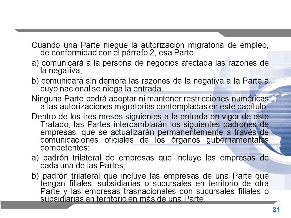 31 Cuando una Parte niegue la autorización migratoria de empleo, de conformidad con el párrafo 2, esa Parte: a) comunicará a la persona de negocios af