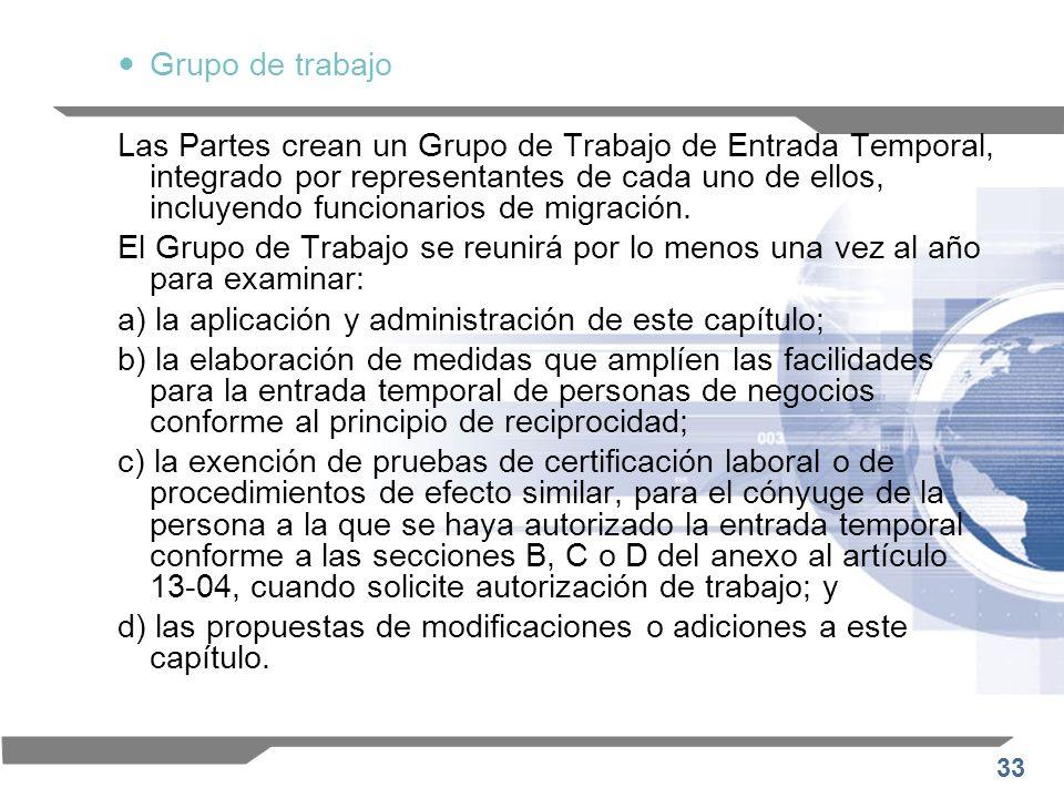 33 Grupo de trabajo Las Partes crean un Grupo de Trabajo de Entrada Temporal, integrado por representantes de cada uno de ellos, incluyendo funcionari