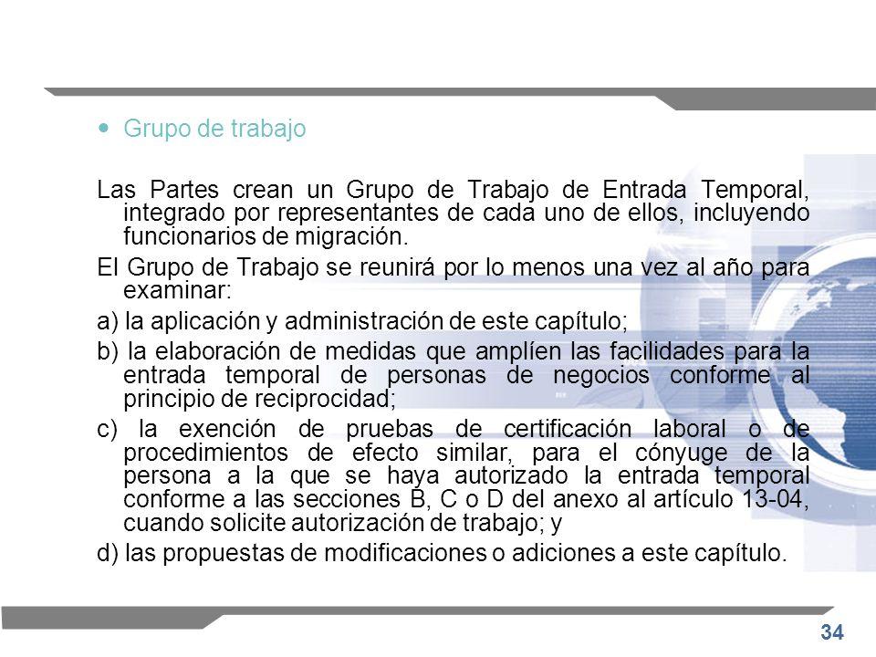 34 Grupo de trabajo Las Partes crean un Grupo de Trabajo de Entrada Temporal, integrado por representantes de cada uno de ellos, incluyendo funcionari