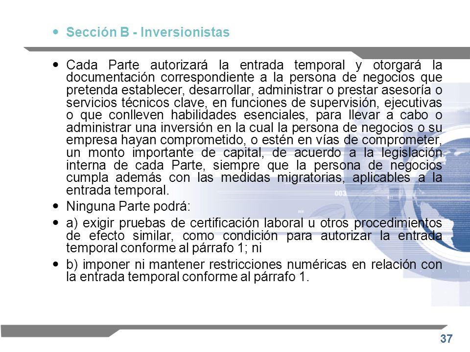 37 Sección B - Inversionistas Cada Parte autorizará la entrada temporal y otorgará la documentación correspondiente a la persona de negocios que prete