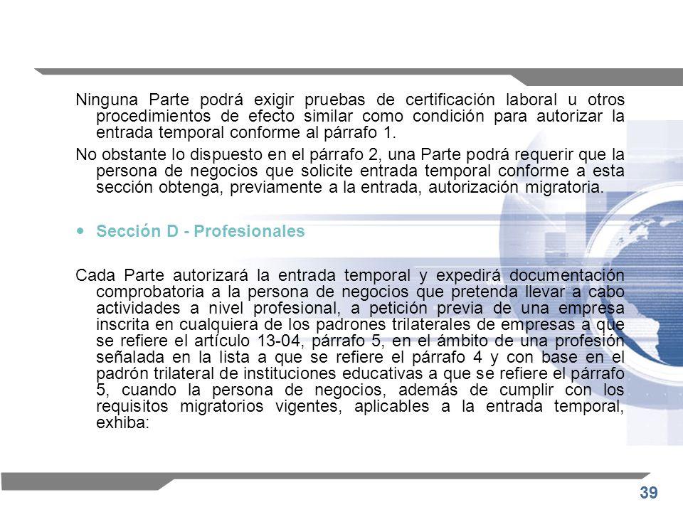 39 Ninguna Parte podrá exigir pruebas de certificación laboral u otros procedimientos de efecto similar como condición para autorizar la entrada tempo