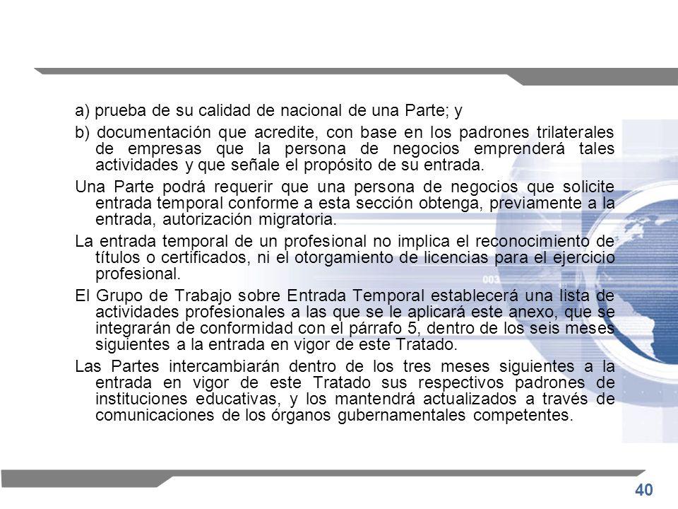 40 a) prueba de su calidad de nacional de una Parte; y b) documentación que acredite, con base en los padrones trilaterales de empresas que la persona