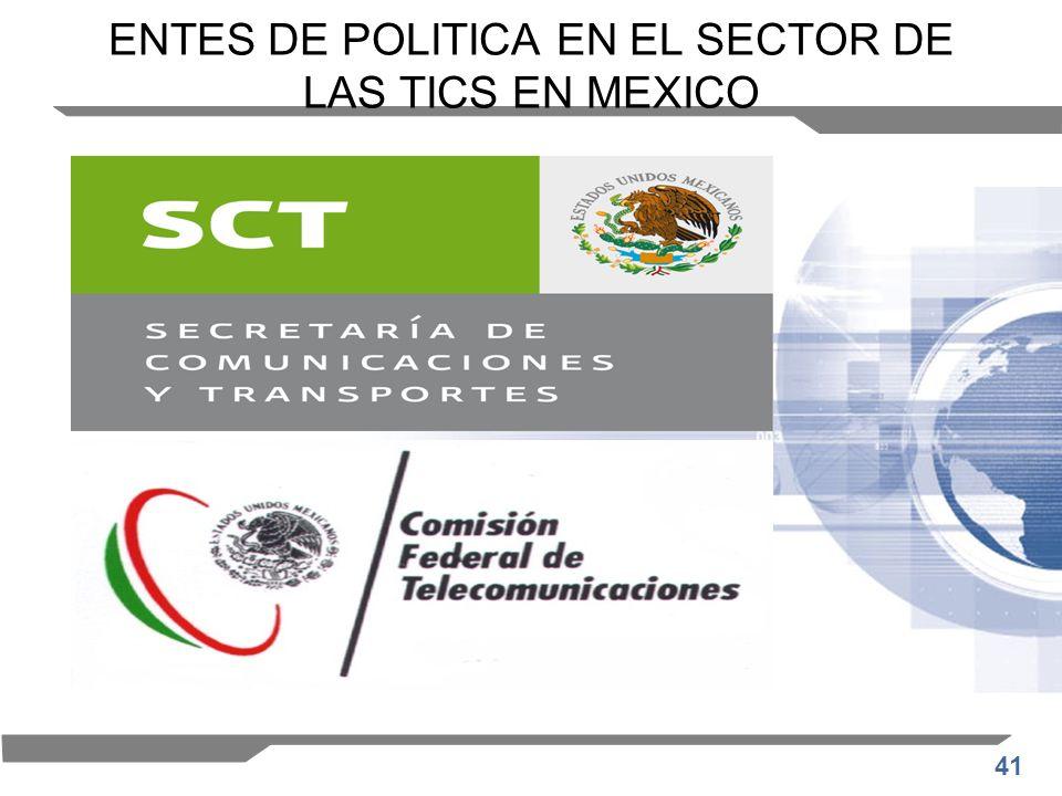 41 ENTES DE POLITICA EN EL SECTOR DE LAS TICS EN MEXICO