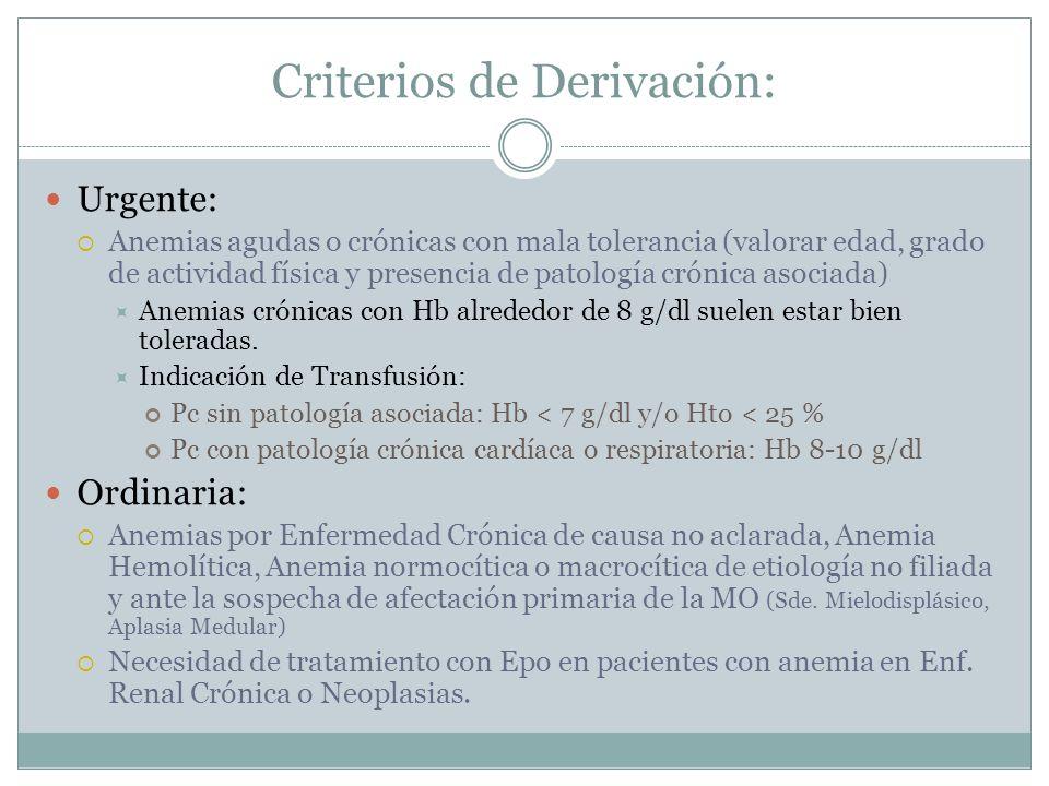 Criterios de Derivación: Urgente: Anemias agudas o crónicas con mala tolerancia (valorar edad, grado de actividad física y presencia de patología crón