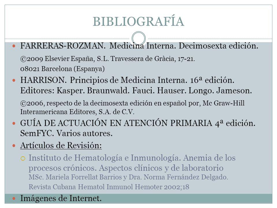 BIBLIOGRAFÍA FARRERAS-ROZMAN. Medicina Interna. Decimosexta edición. ©2009 Elsevier España, S.L. Travessera de Gràcia, 17-21. 08021 Barcelona (Espanya