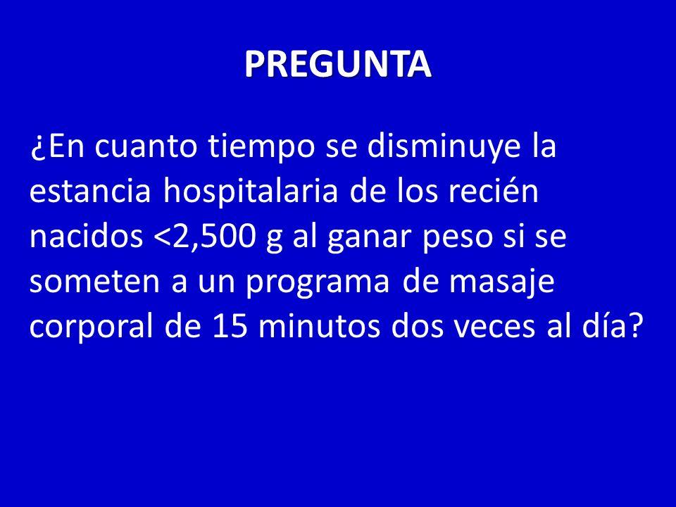 PREGUNTA ¿En cuanto tiempo se disminuye la estancia hospitalaria de los recién nacidos <2,500 g al ganar peso si se someten a un programa de masaje co