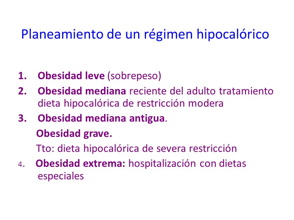 Planeamiento de un régimen hipocalórico 1.Obesidad leve (sobrepeso) 2.Obesidad mediana reciente del adulto tratamiento dieta hipocalórica de restricci