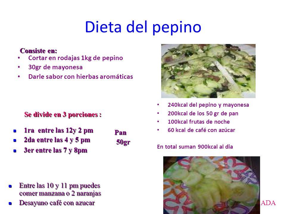 Dieta del pepino 240kcal del pepino y mayonesa 200kcal de los 50 gr de pan 100kcal frutas de noche 60 kcal de café con azúcar En total suman 900kcal a