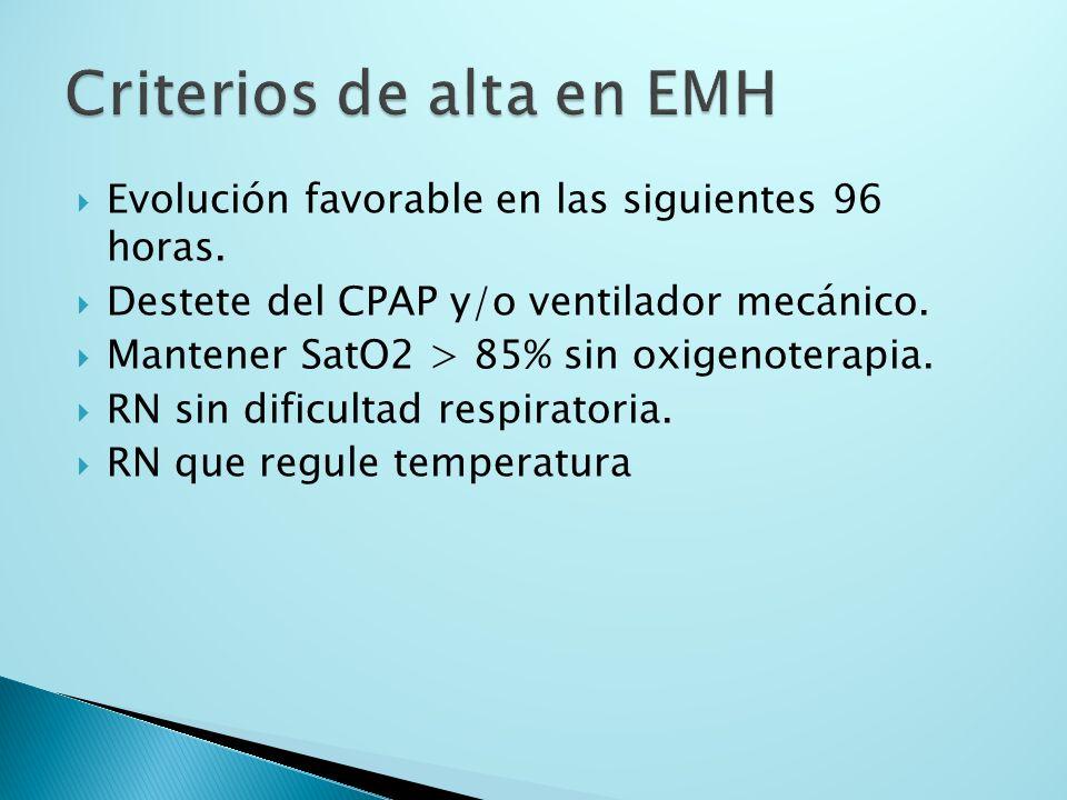 Evolución favorable en las siguientes 96 horas. Destete del CPAP y/o ventilador mecánico. Mantener SatO2 > 85% sin oxigenoterapia. RN sin dificultad r