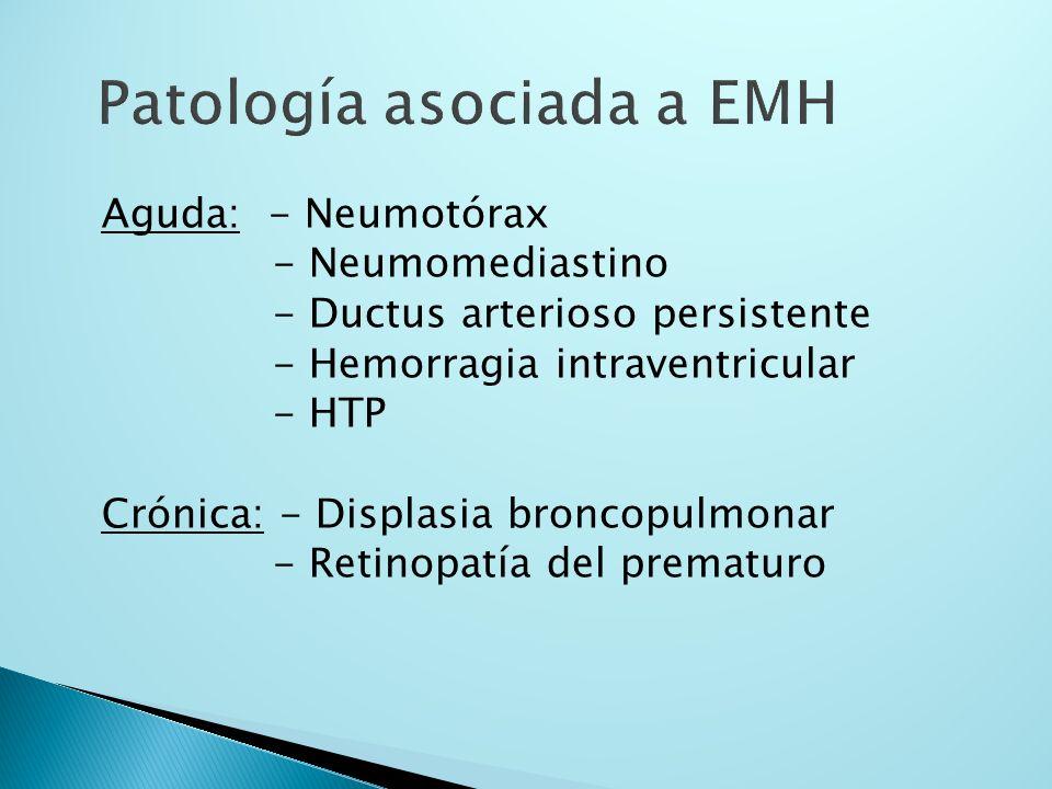 Aguda: - Neumotórax - Neumomediastino - Ductus arterioso persistente - Hemorragia intraventricular - HTP Crónica: - Displasia broncopulmonar - Retinop