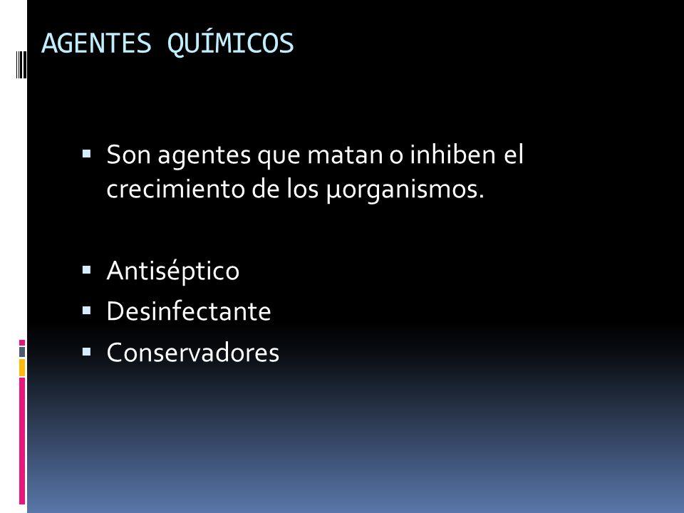 AGENTES QUÍMICOS Son agentes que matan o inhiben el crecimiento de los μorganismos. Antiséptico Desinfectante Conservadores