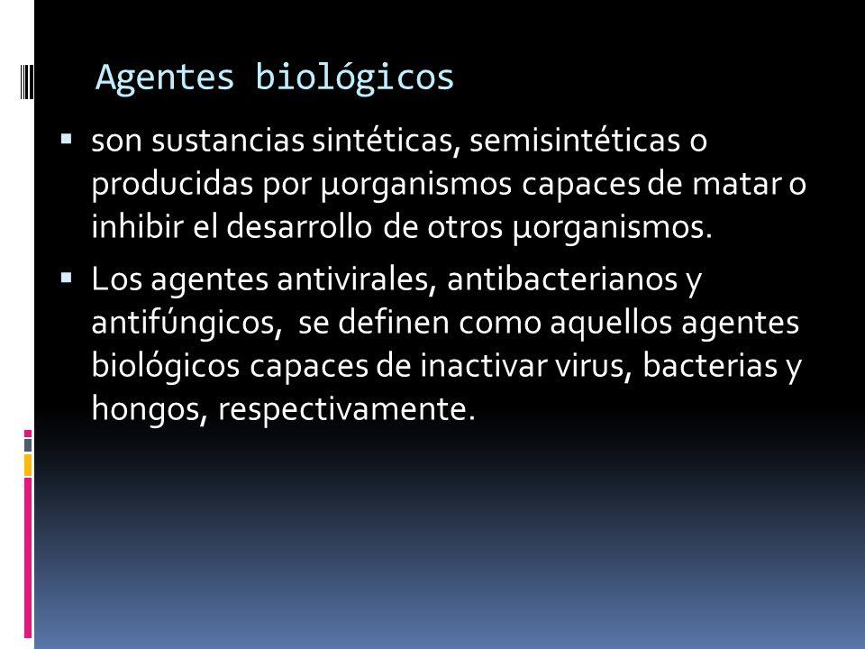 Agentes biológicos son sustancias sintéticas, semisintéticas o producidas por μorganismos capaces de matar o inhibir el desarrollo de otros μorganismo