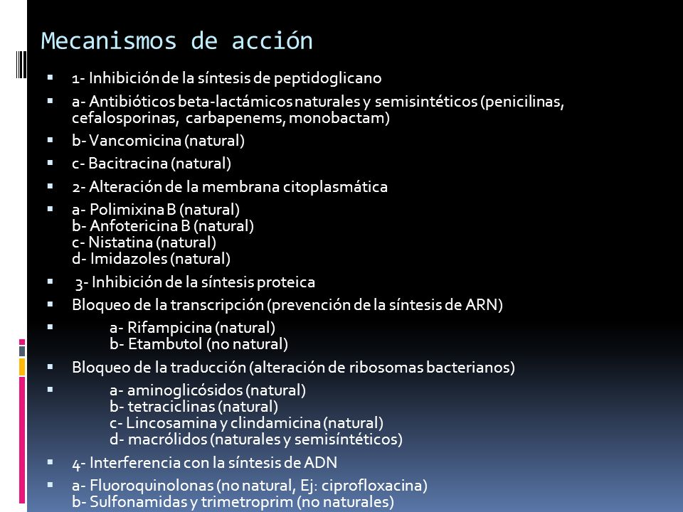 Mecanismos de acción 1- Inhibición de la síntesis de peptidoglicano a- Antibióticos beta-lactámicos naturales y semisintéticos (penicilinas, cefalospo
