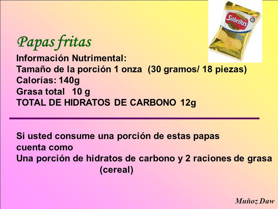 Papas fritas Información Nutrimental: Tamaño de la porción 1 onza (30 gramos/ 18 piezas) Calorías: 140g Grasa total 10 g TOTAL DE HIDRATOS DE CARBONO