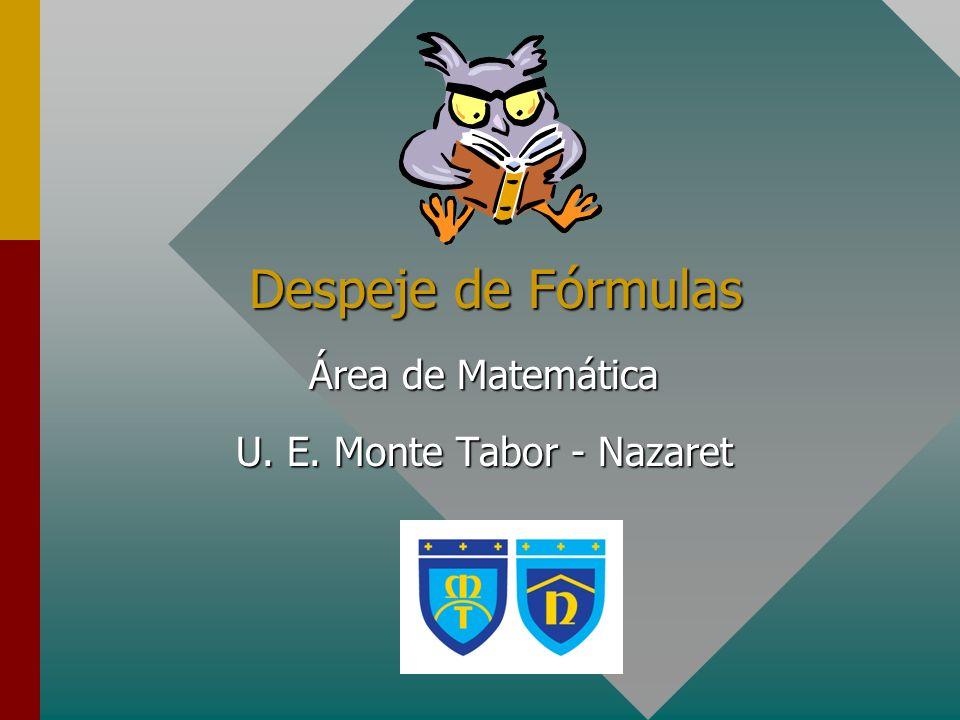 Despeje de Fórmulas Área de Matemática U. E. Monte Tabor - Nazaret