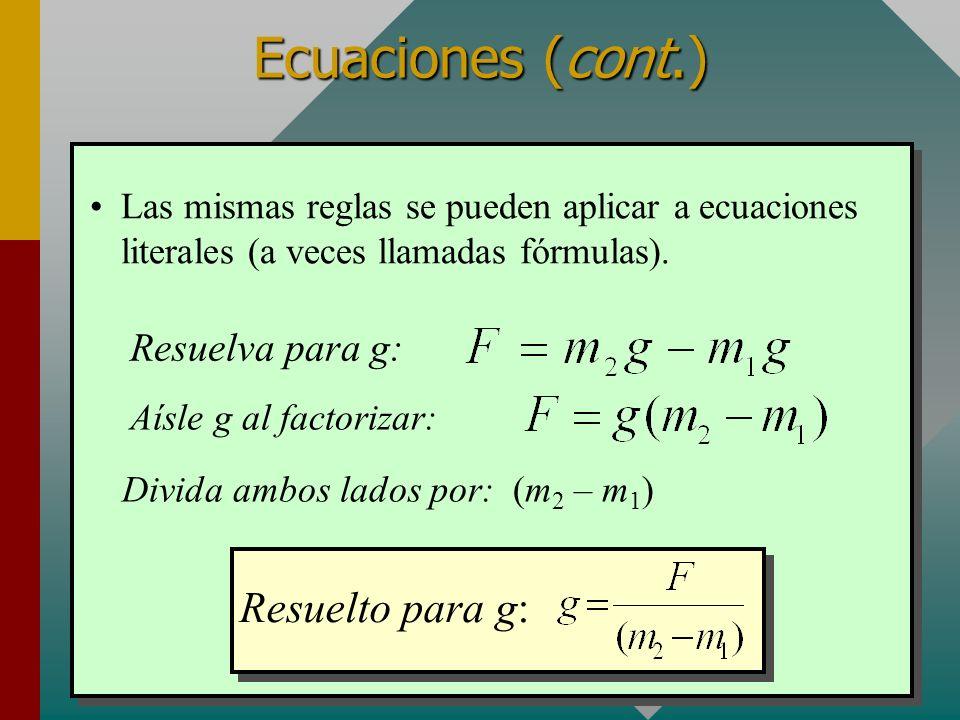Ecuaciones (cont.) Cada término en ambos lados se puede multiplicar o dividir por el mismo factor.