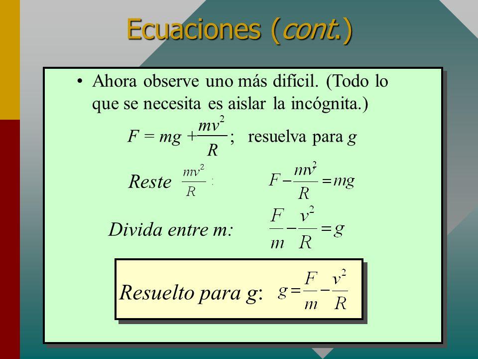 Las mismas reglas se pueden aplicar a ecuaciones literales (a veces llamadas fórmulas). Ecuaciones (cont.) Resuelva para g: Aísle g al factorizar: Div