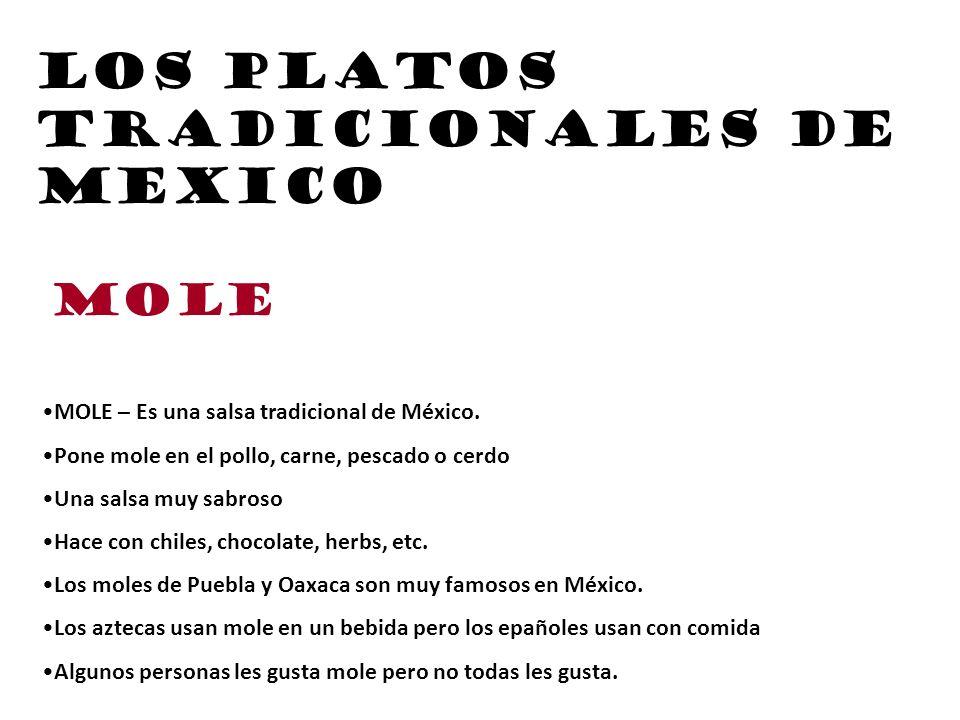 Los platos tradicionales de mexico MOLE – Es una salsa tradicional de México. Pone mole en el pollo, carne, pescado o cerdo Una salsa muy sabroso Hace