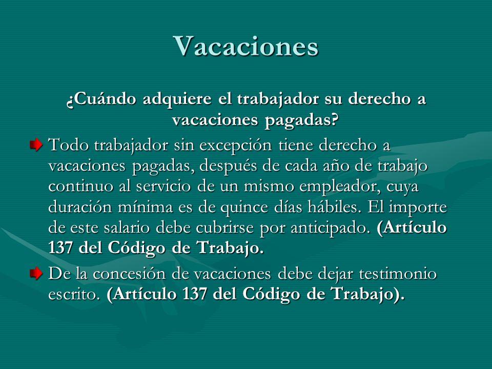 Vacaciones ¿Cuándo adquiere el trabajador su derecho a vacaciones pagadas? Todo trabajador sin excepción tiene derecho a vacaciones pagadas, después d