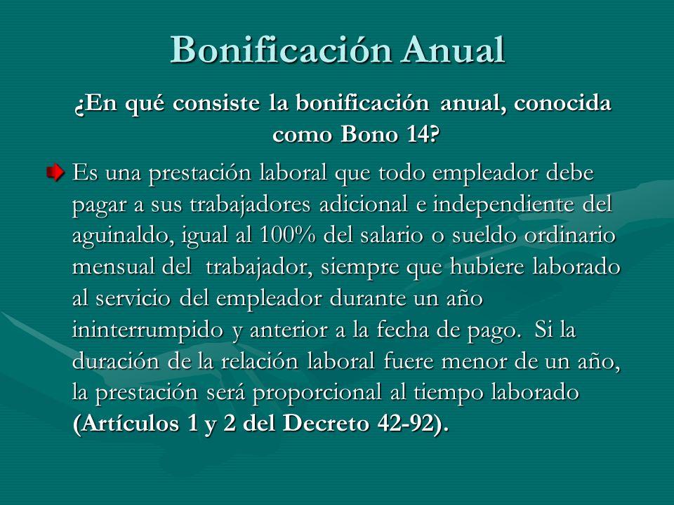 Bonificación Anual ¿En qué consiste la bonificación anual, conocida como Bono 14? Es una prestación laboral que todo empleador debe pagar a sus trabaj