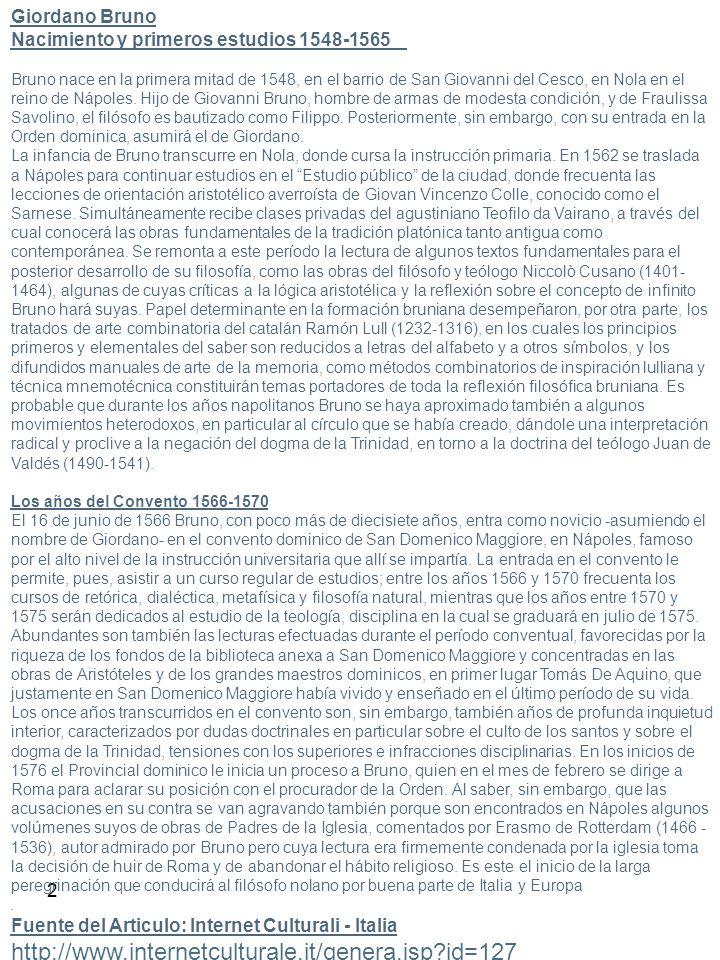 3 Las primeras peregrinaciones 1577-1581 Después de una breve estancia en Liguria, en 1577 Bruno pasa algunos meses en Venecia donde como él mismo declarará muchos años después en el curso de los interrogatorios de su proceso publica el opúsculo Deí segni deí tempi (Acerca de los signos de los tiempos), hoy perdido y cuyo contenido estaba probablemente vinculado a temas astrológicos.