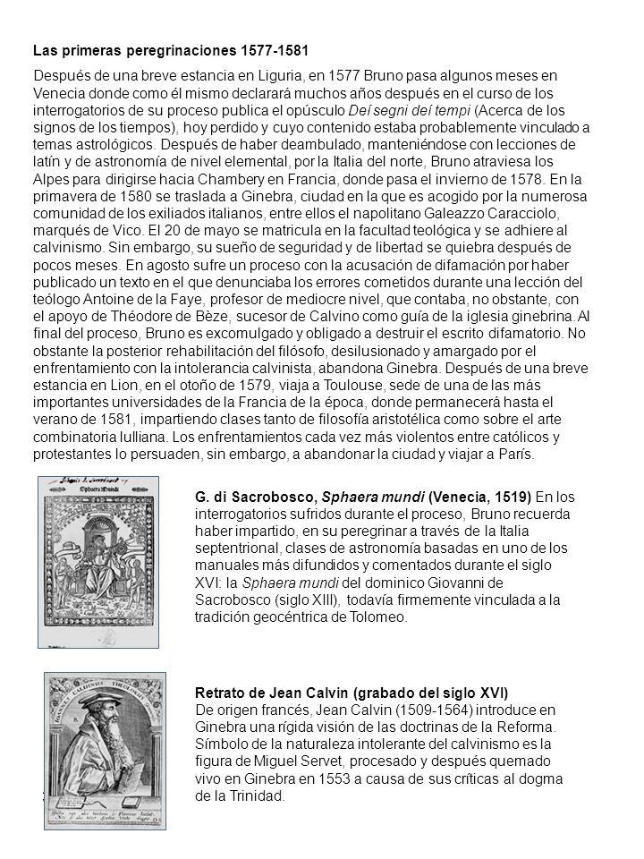 3 Las primeras peregrinaciones 1577-1581 Después de una breve estancia en Liguria, en 1577 Bruno pasa algunos meses en Venecia donde como él mismo dec