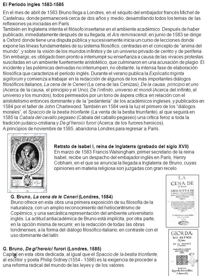 6 El Periodo ingles 1583-1585 En el mes de abril de 1583 Bruno llega a Londres, en el séquito del embajador francés Michel de Castelnau, donde permane