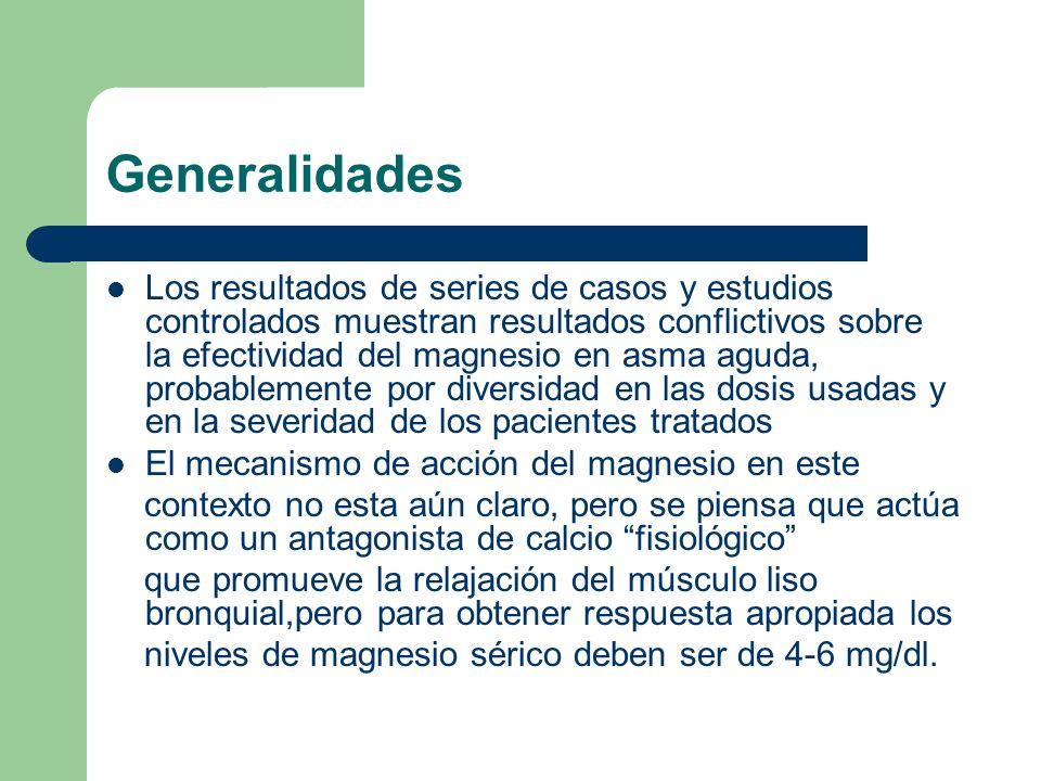 Generalidades Los resultados de series de casos y estudios controlados muestran resultados conflictivos sobre la efectividad del magnesio en asma agud