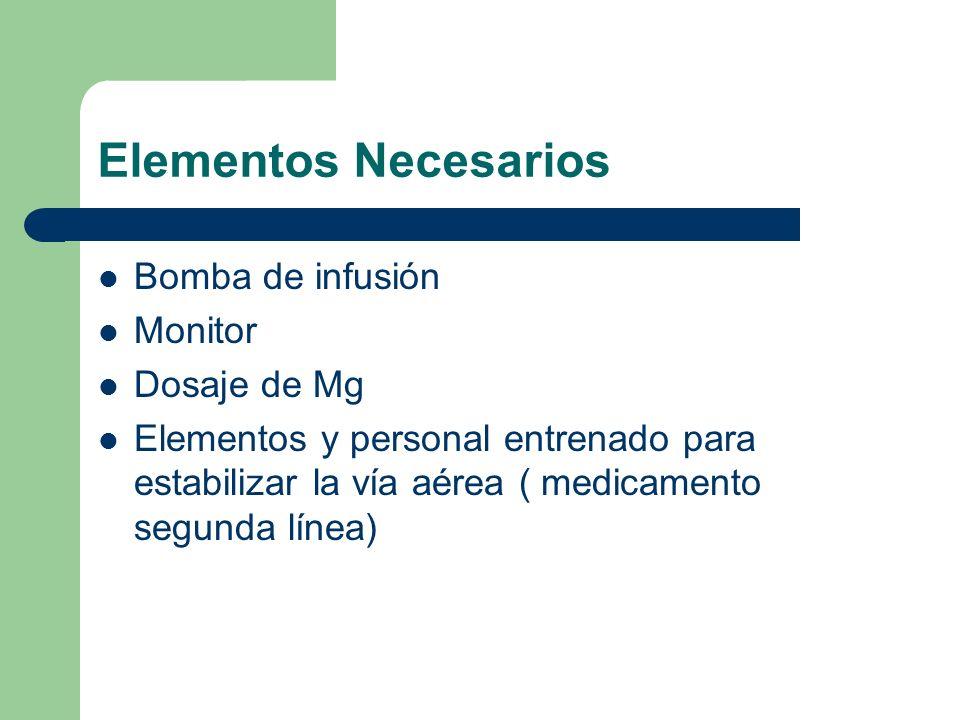 Elementos Necesarios Bomba de infusión Monitor Dosaje de Mg Elementos y personal entrenado para estabilizar la vía aérea ( medicamento segunda línea)