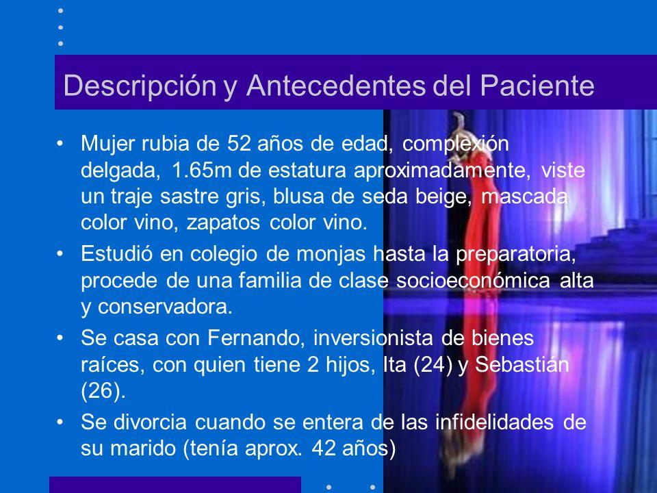 Descripción y Antecedentes del Paciente Mujer rubia de 52 años de edad, complexión delgada, 1.65m de estatura aproximadamente, viste un traje sastre g