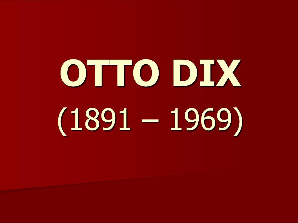 OTTO DIX (1891 – 1969)