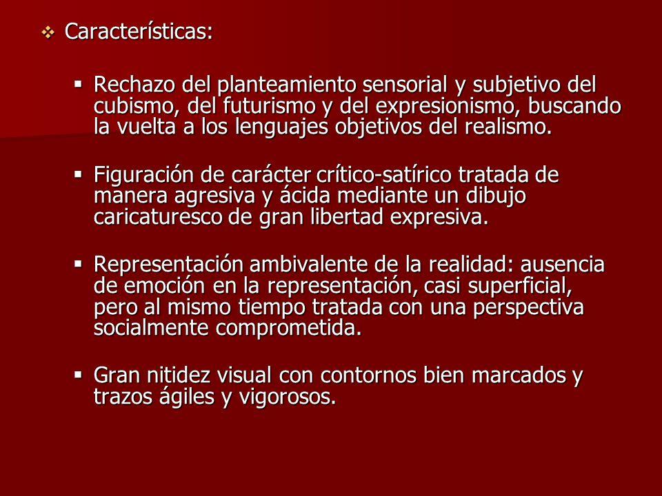 Características: Características: Rechazo del planteamiento sensorial y subjetivo del cubismo, del futurismo y del expresionismo, buscando la vuelta a