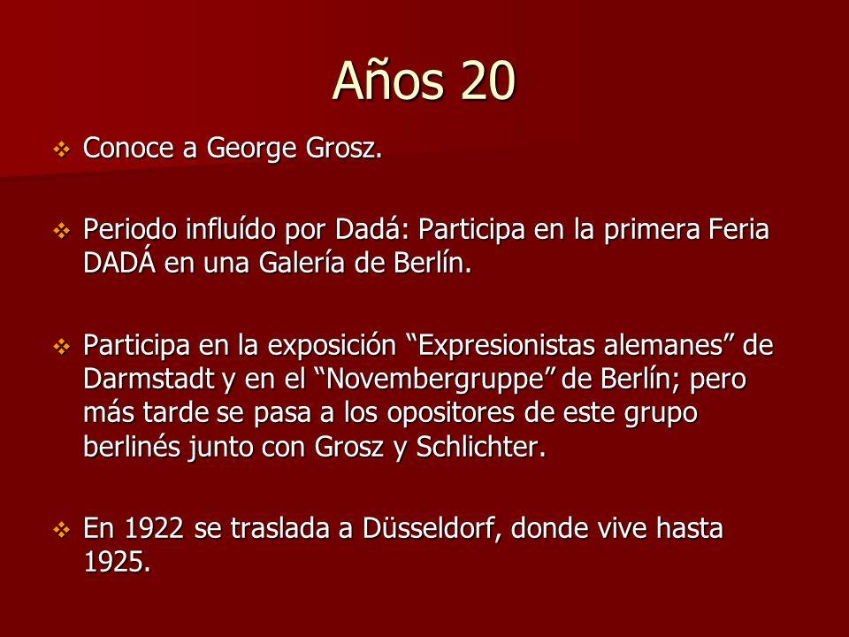 Años 20 Conoce a George Grosz. Conoce a George Grosz. Periodo influído por Dadá: Participa en la primera Feria DADÁ en una Galería de Berlín. Periodo