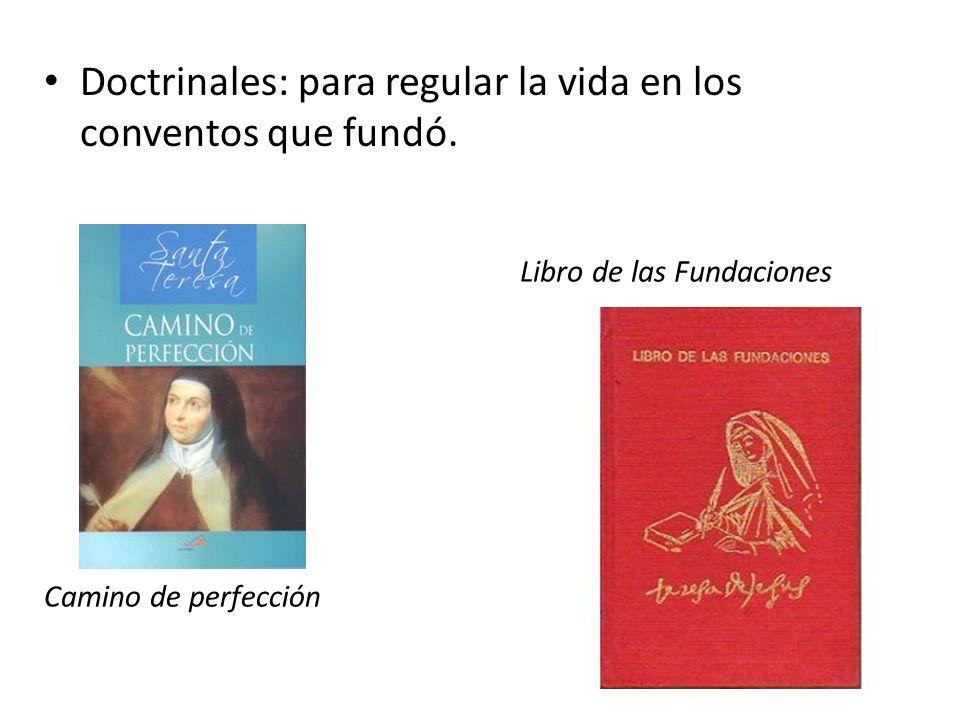 Doctrinales: para regular la vida en los conventos que fundó. Camino de perfección Libro de las Fundaciones