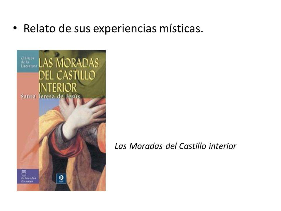 Relato de sus experiencias místicas. Las Moradas del Castillo interior